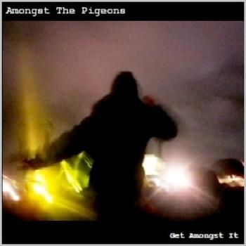 Amongst The Pigeons - Get Amongst It